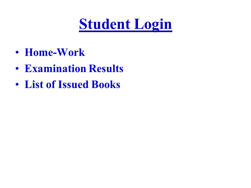 Student Login Home-Work Examination Results List of Issued Books