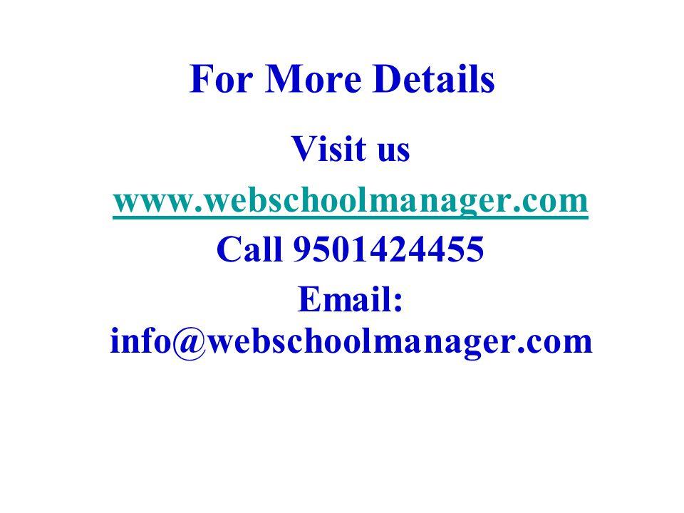 For More Details Visit us www.webschoolmanager.com Call 9501424455