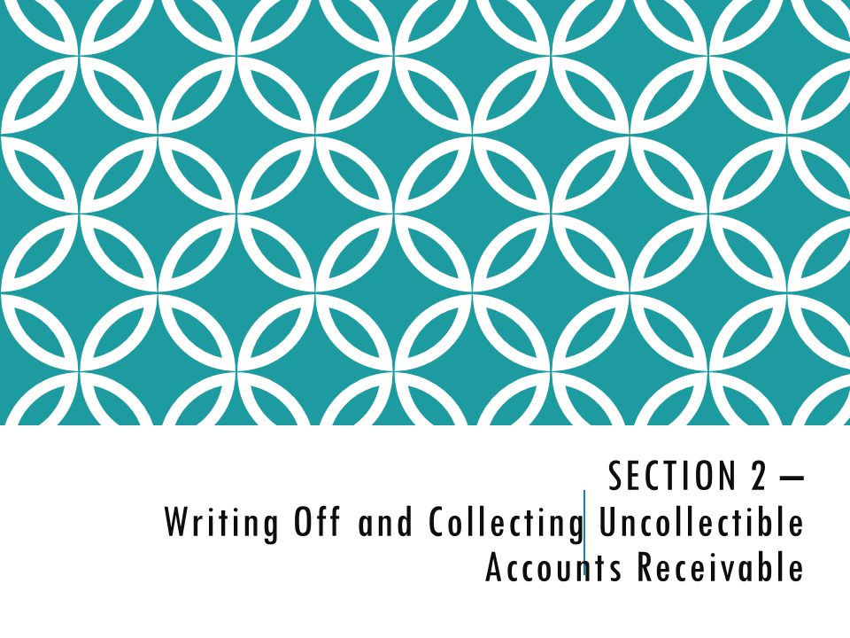 Section 2 – Writing Off and Collecting Uncollectible Accounts Receivable