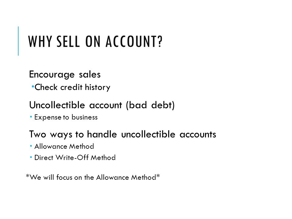 Why sell on account Encourage sales Uncollectible account (bad debt)