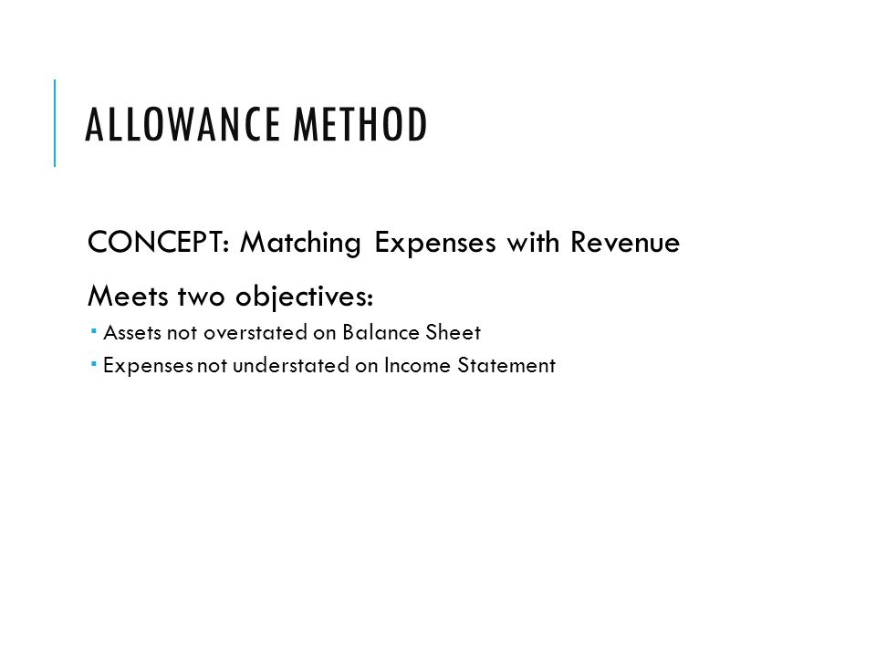 Allowance Method CONCEPT: Matching Expenses with Revenue