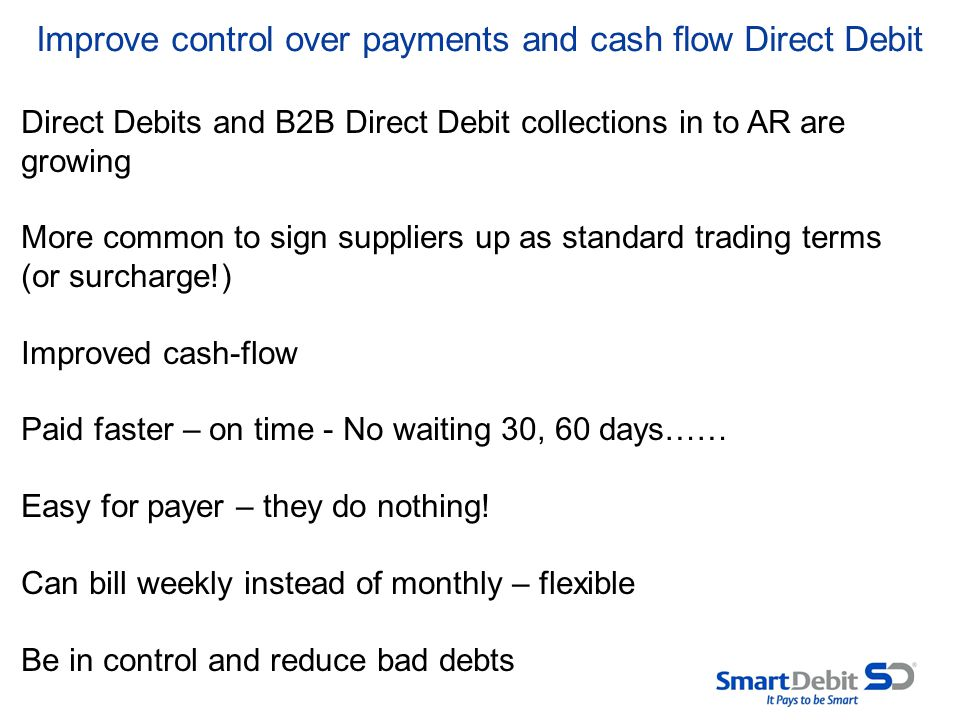 Improve control over payments and cash flow Direct Debit