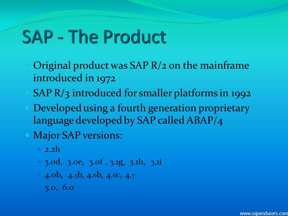SAP - The Product Original product was SAP R/2 on the mainframe introduced in 1972. SAP R/3 introduced for smaller platforms in 1992.