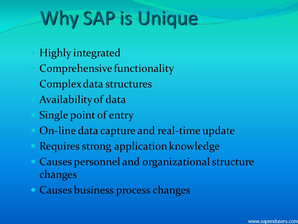 Why SAP is Unique Highly integrated Comprehensive functionality