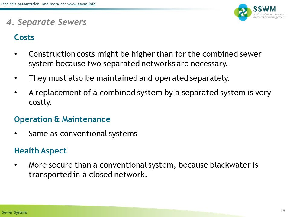 4. Separate Sewers Costs. Construction costs might be higher than for the combined sewer system because two separated networks are necessary.