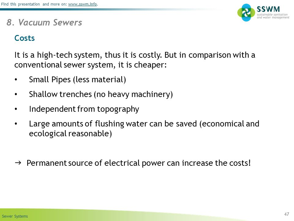 8. Vacuum Sewers Costs. It is a high-tech system, thus it is costly. But in comparison with a conventional sewer system, it is cheaper: