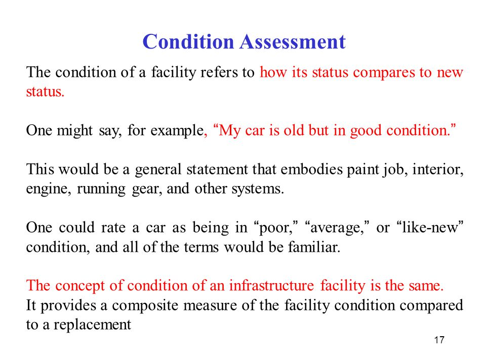 Condition Assessment The condition of a facility refers to how its status compares to new status.
