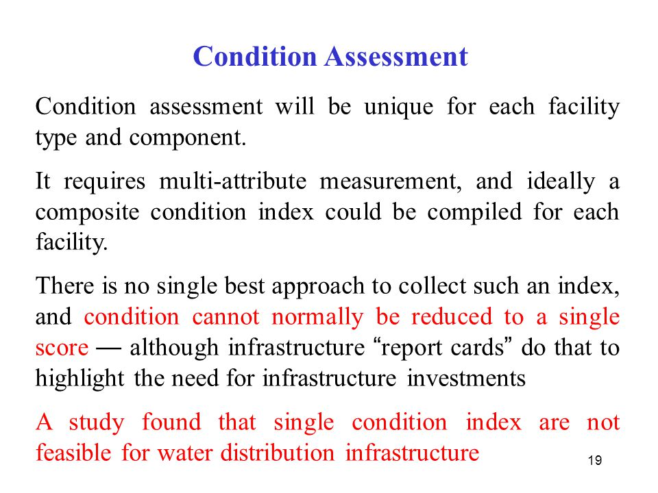Condition Assessment Condition assessment will be unique for each facility type and component.