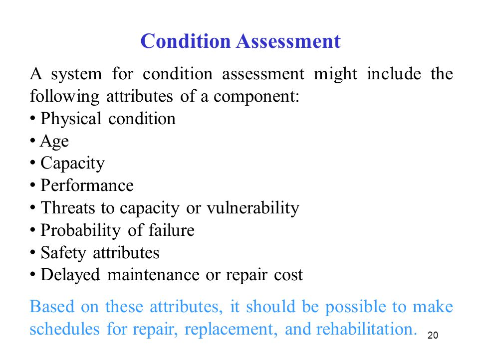 Condition Assessment A system for condition assessment might include the following attributes of a component: