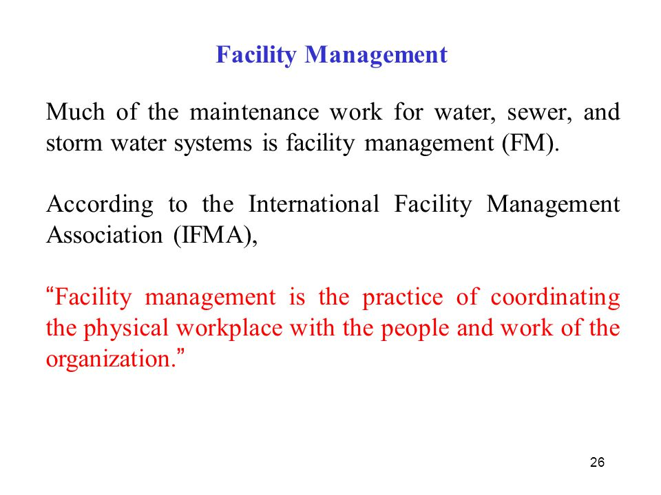 Facility Management Much of the maintenance work for water, sewer, and storm water systems is facility management (FM).