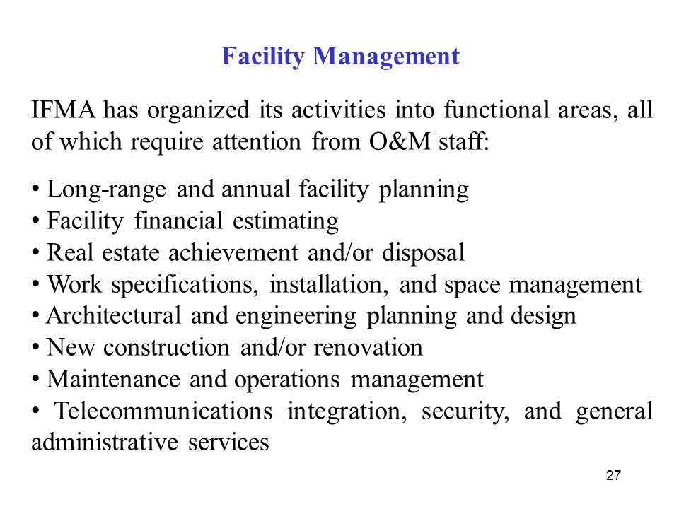 Facility Management IFMA has organized its activities into functional areas, all of which require attention from O&M staff: