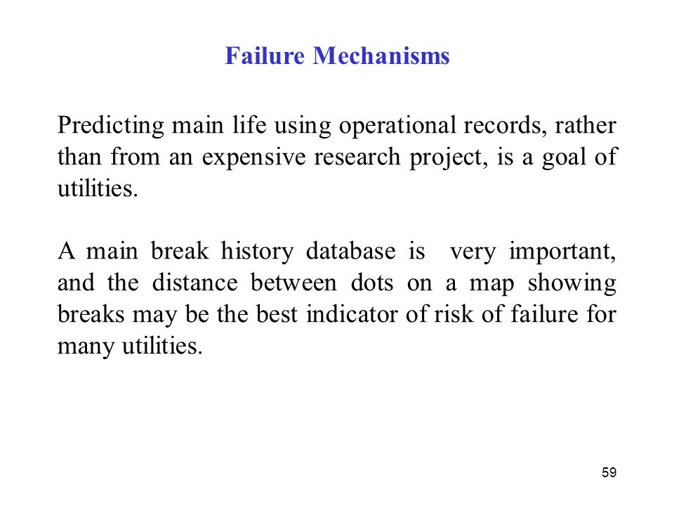 Failure Mechanisms Predicting main life using operational records, rather than from an expensive research project, is a goal of utilities.