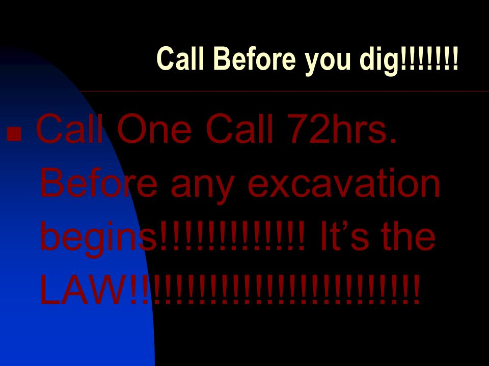 Call One Call 72hrs. Before any excavation