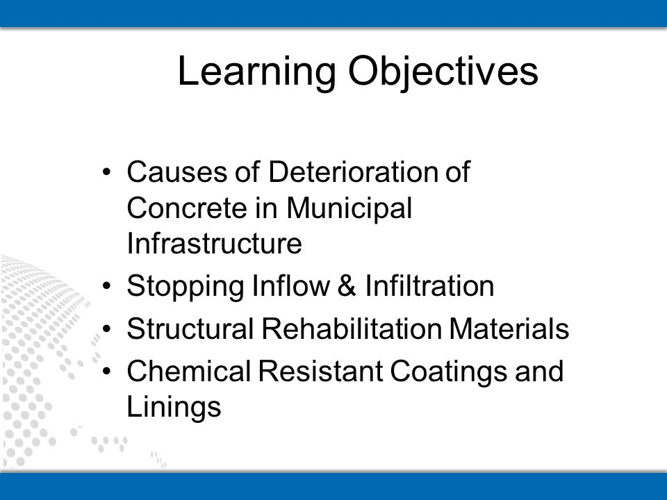 Learning Objectives Causes of Deterioration of Concrete in Municipal Infrastructure. Stopping Inflow & Infiltration.