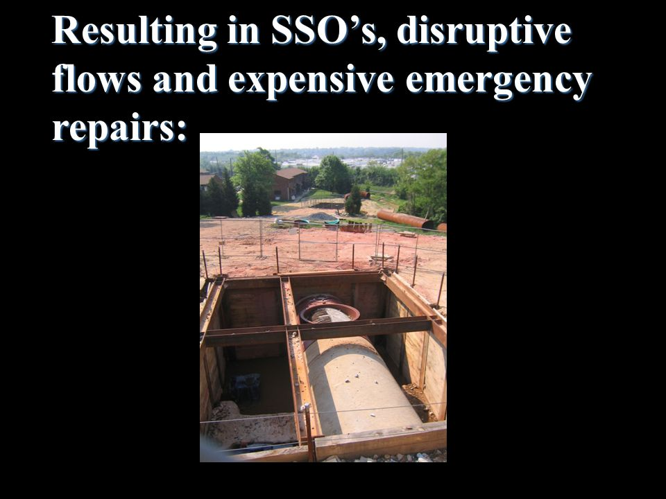 Resulting in SSO's, disruptive flows and expensive emergency repairs: