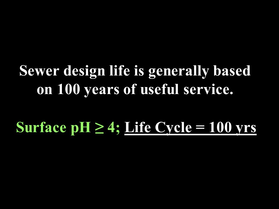 Sewer design life is generally based on 100 years of useful service.