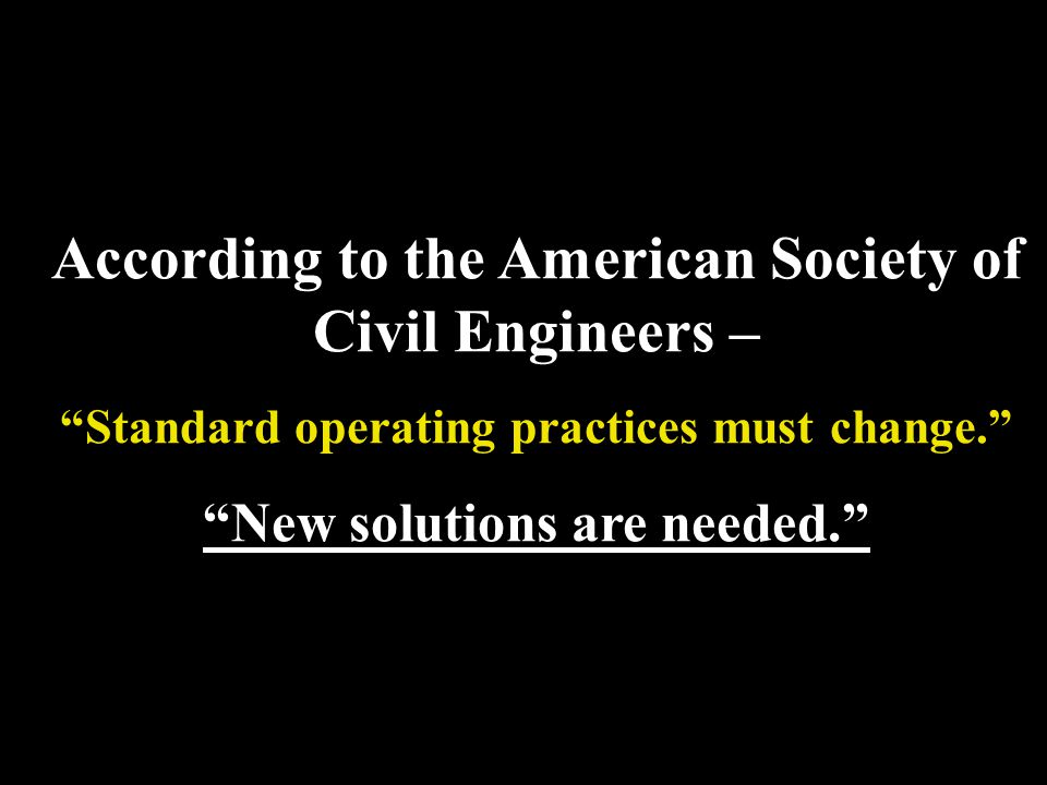 According to the American Society of Civil Engineers –