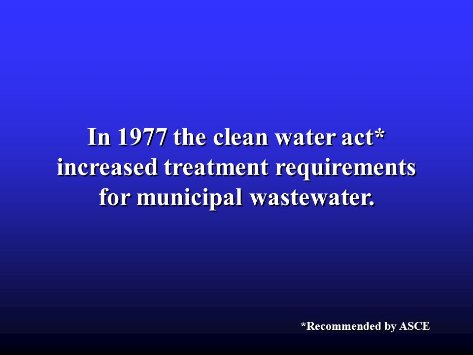 In 1977 the clean water act* increased treatment requirements for municipal wastewater.