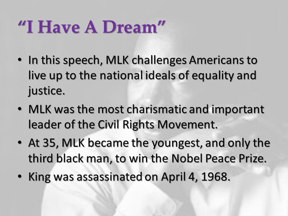 I Have A Dream In this speech, MLK challenges Americans to live up to the national ideals of equality and justice.