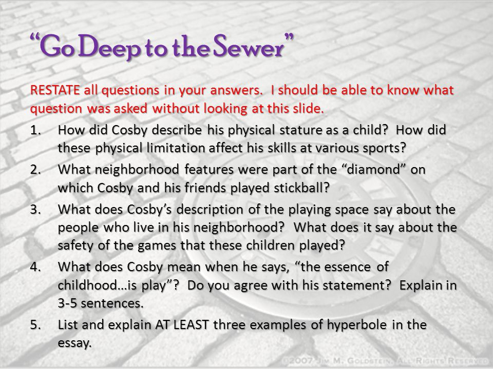 Go Deep to the Sewer RESTATE all questions in your answers. I should be able to know what question was asked without looking at this slide.