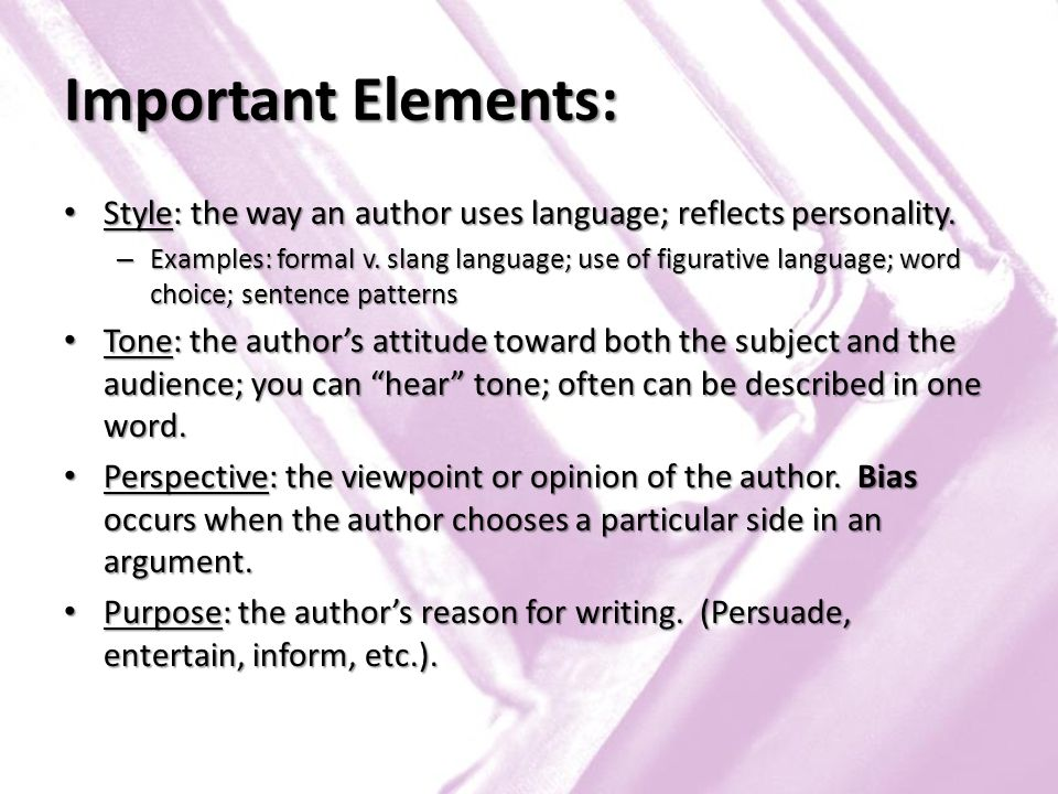 Important Elements: Style: the way an author uses language; reflects personality.
