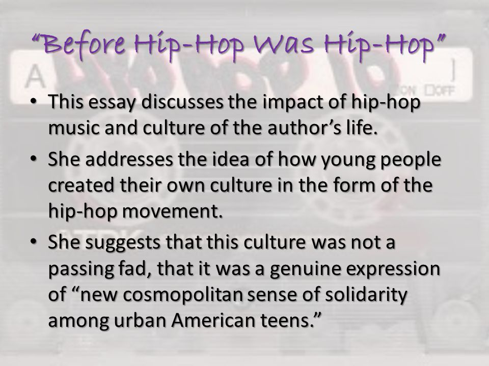persuasive essay on hip hop music Hip-hop is a distinct form of art and expression, just as any other type of music the violent lyrics made by rappers are a reflection of the violence that takes place in many urban american cities it is simply unjust to blame rap music lyrics for social violence.