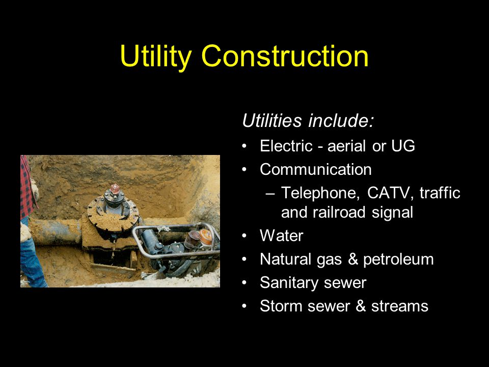 Utility Construction Utilities include: Electric - aerial or UG