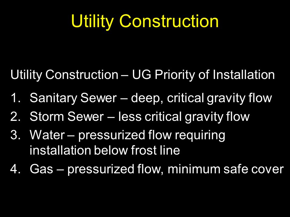 Utility Construction Utility Construction – UG Priority of Installation. Sanitary Sewer – deep, critical gravity flow.