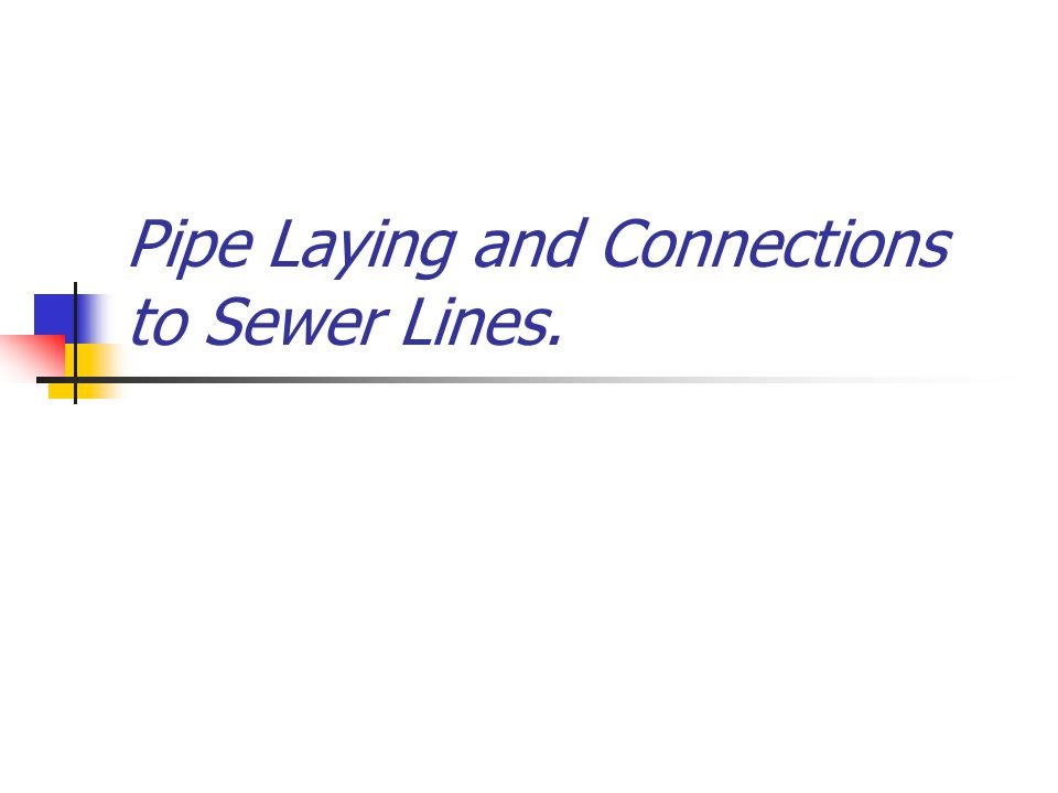 Pipe Laying and Connections to Sewer Lines.