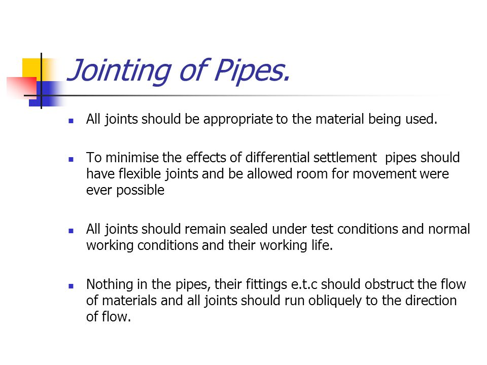 Jointing of Pipes. All joints should be appropriate to the material being used.