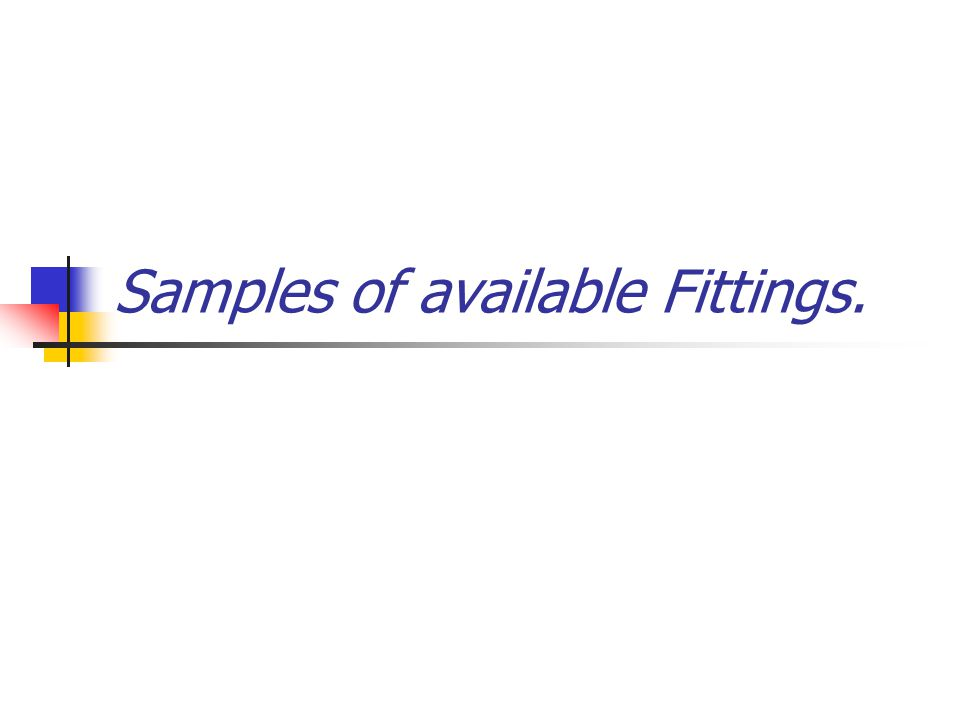 Samples of available Fittings.
