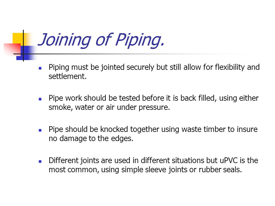 Joining of Piping. Piping must be jointed securely but still allow for flexibility and settlement.