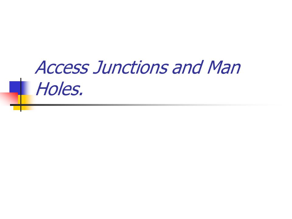 Access Junctions and Man Holes.