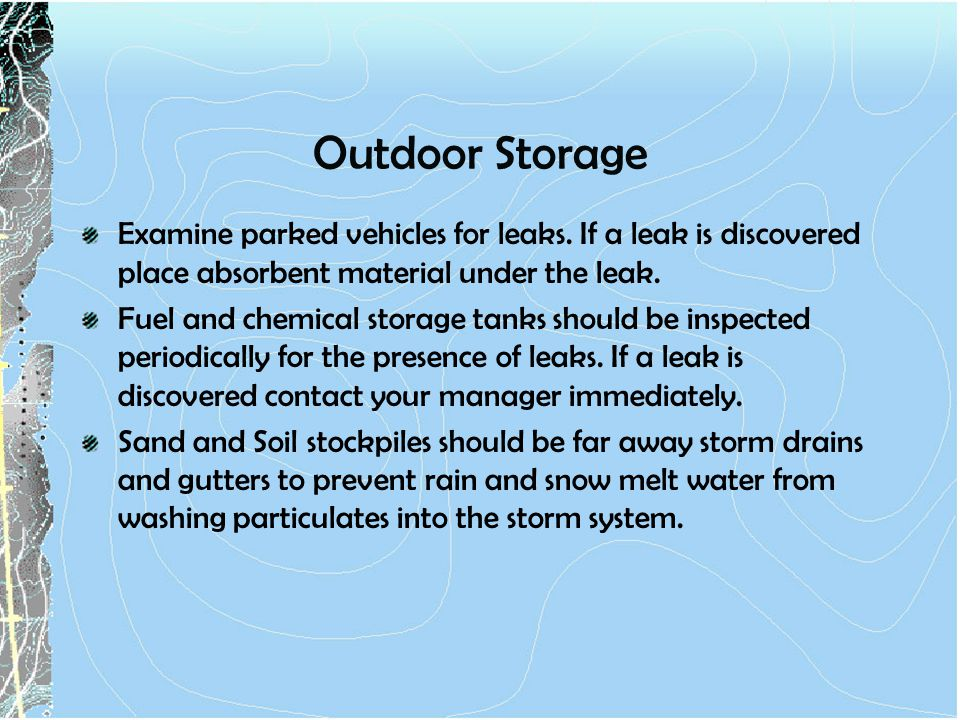 Outdoor Storage Examine parked vehicles for leaks. If a leak is discovered place absorbent material under the leak.