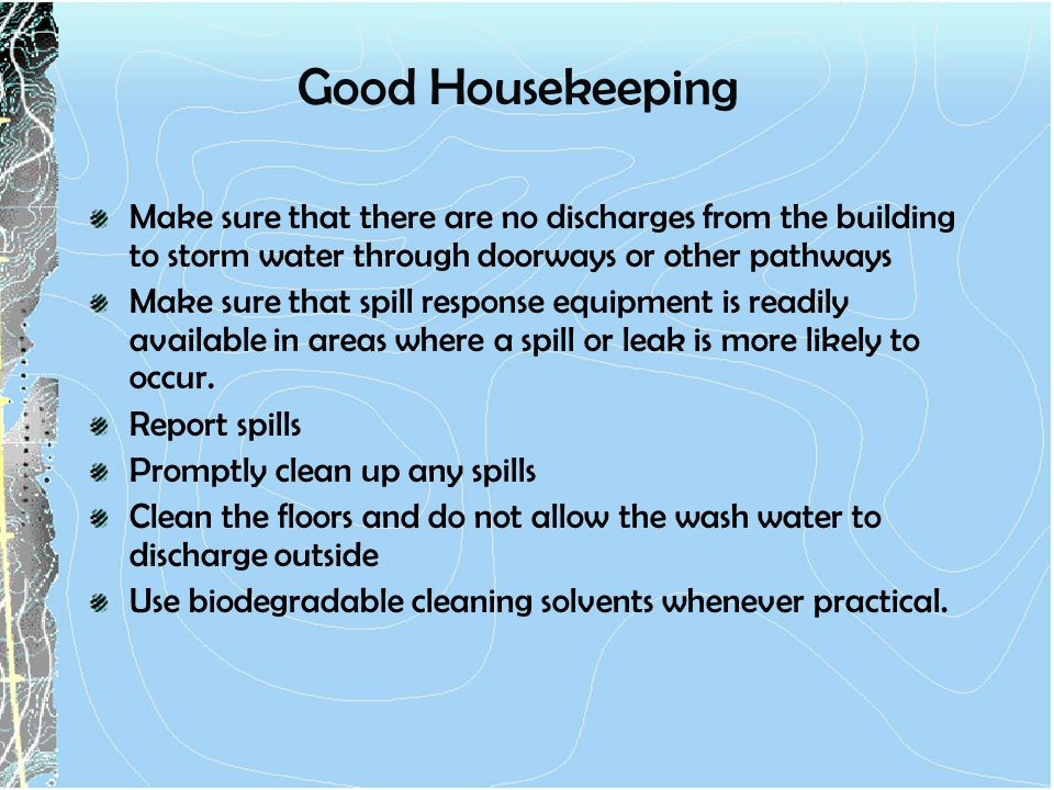 Good Housekeeping Make sure that there are no discharges from the building to storm water through doorways or other pathways.