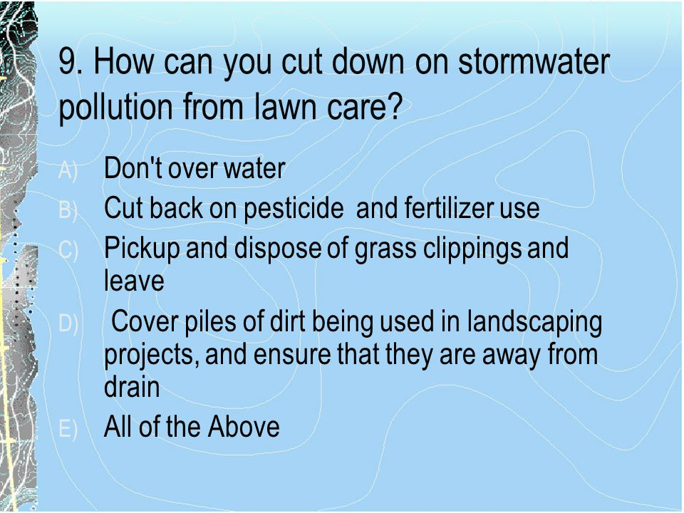 9. How can you cut down on stormwater pollution from lawn care