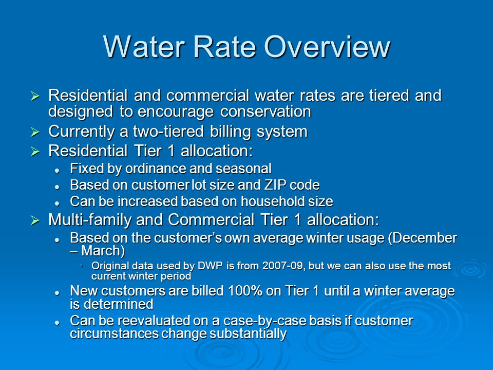 Water Rate Overview Residential and commercial water rates are tiered and designed to encourage conservation.