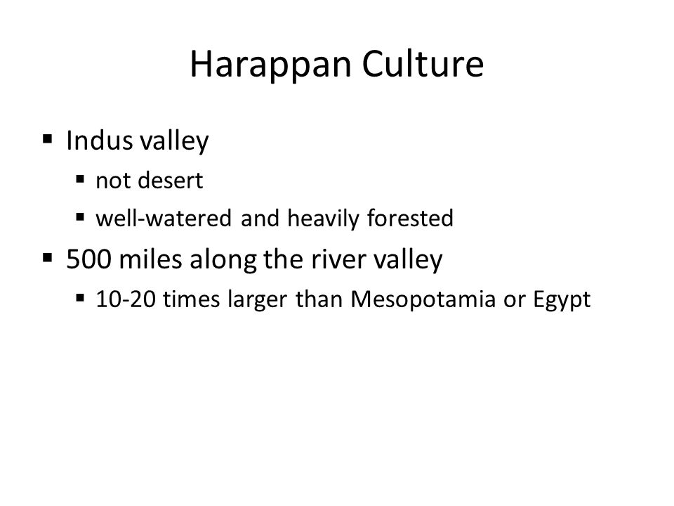 Harappan Culture Indus valley 500 miles along the river valley