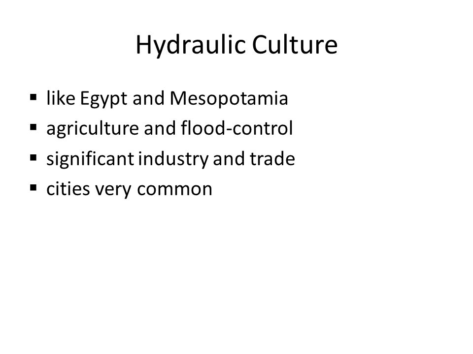 Hydraulic Culture like Egypt and Mesopotamia