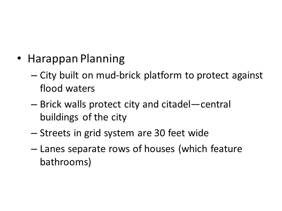 Harappan Planning City built on mud-brick platform to protect against flood waters.