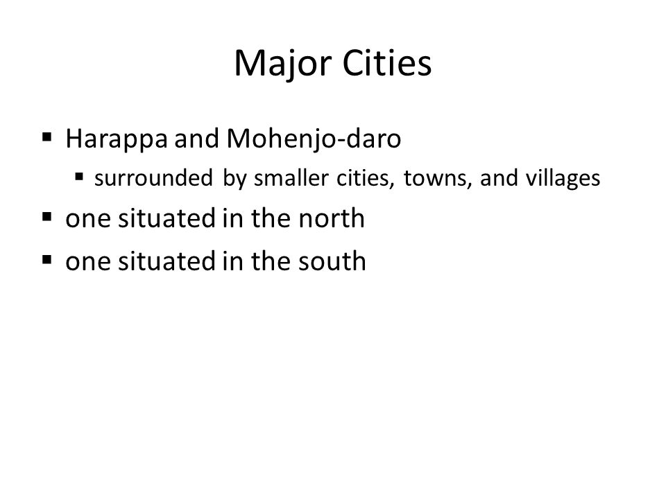 Major Cities Harappa and Mohenjo-daro one situated in the north