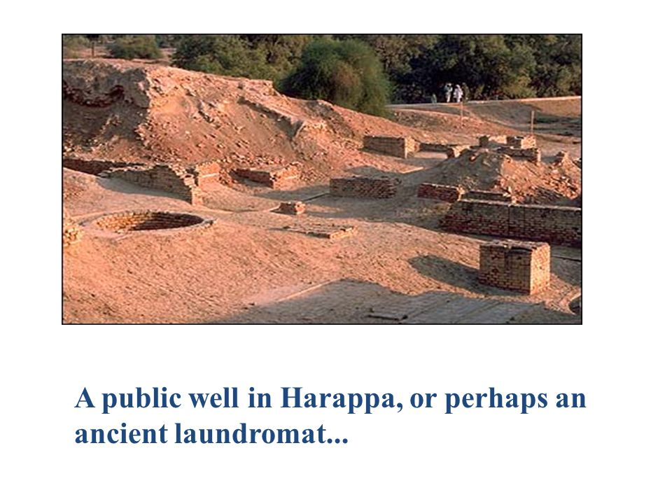 A public well in Harappa, or perhaps an ancient laundromat...