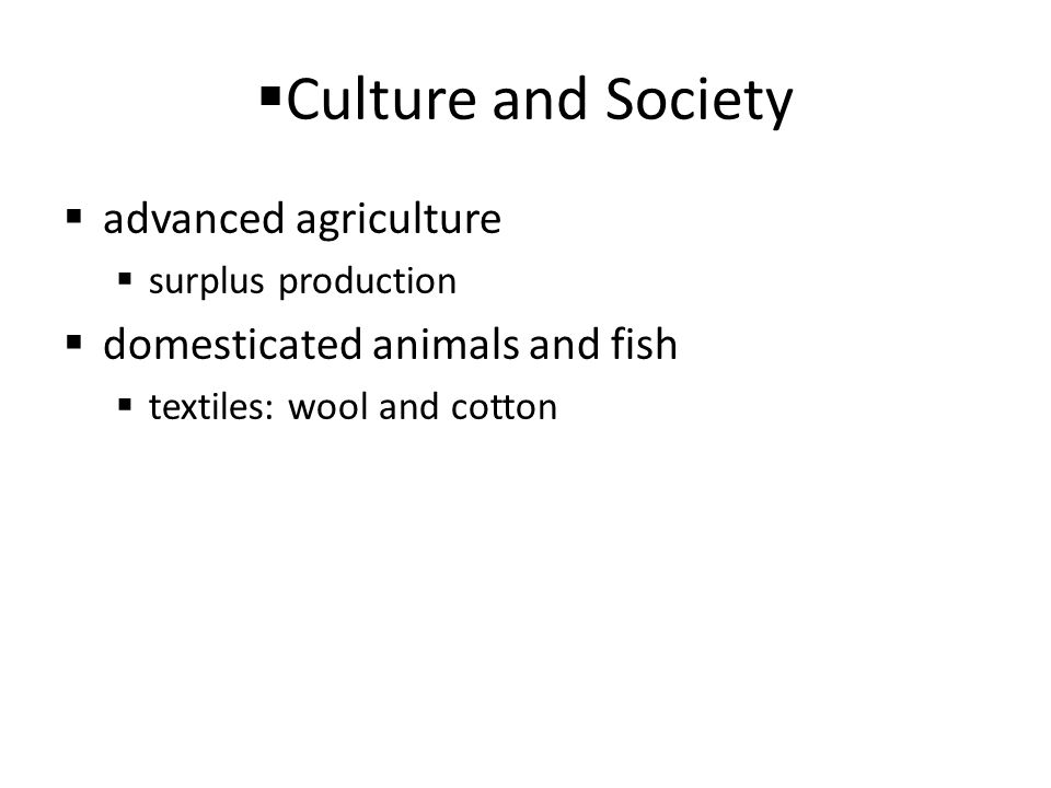 Culture and Society advanced agriculture domesticated animals and fish