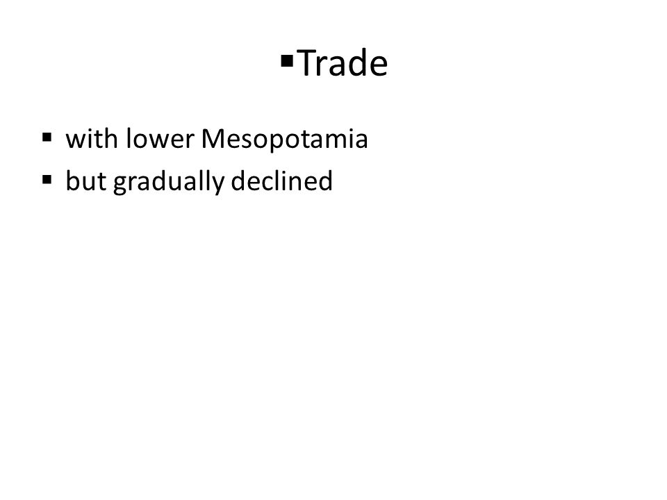 Trade with lower Mesopotamia but gradually declined