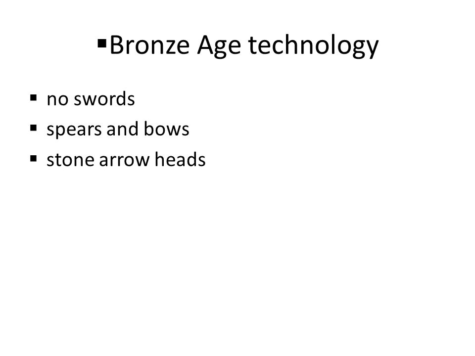 Bronze Age technology no swords spears and bows stone arrow heads