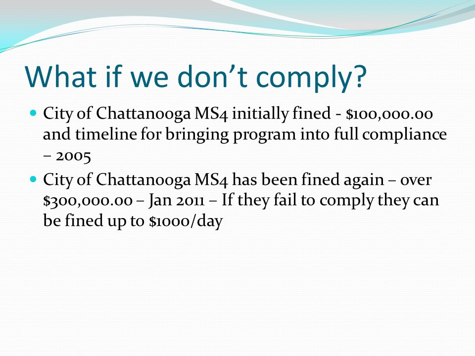 What if we don't comply City of Chattanooga MS4 initially fined - $100,000.00 and timeline for bringing program into full compliance – 2005.