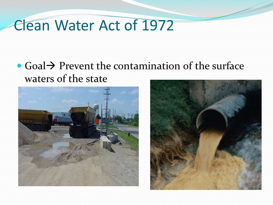 Clean Water Act of 1972 Goal Prevent the contamination of the surface waters of the state
