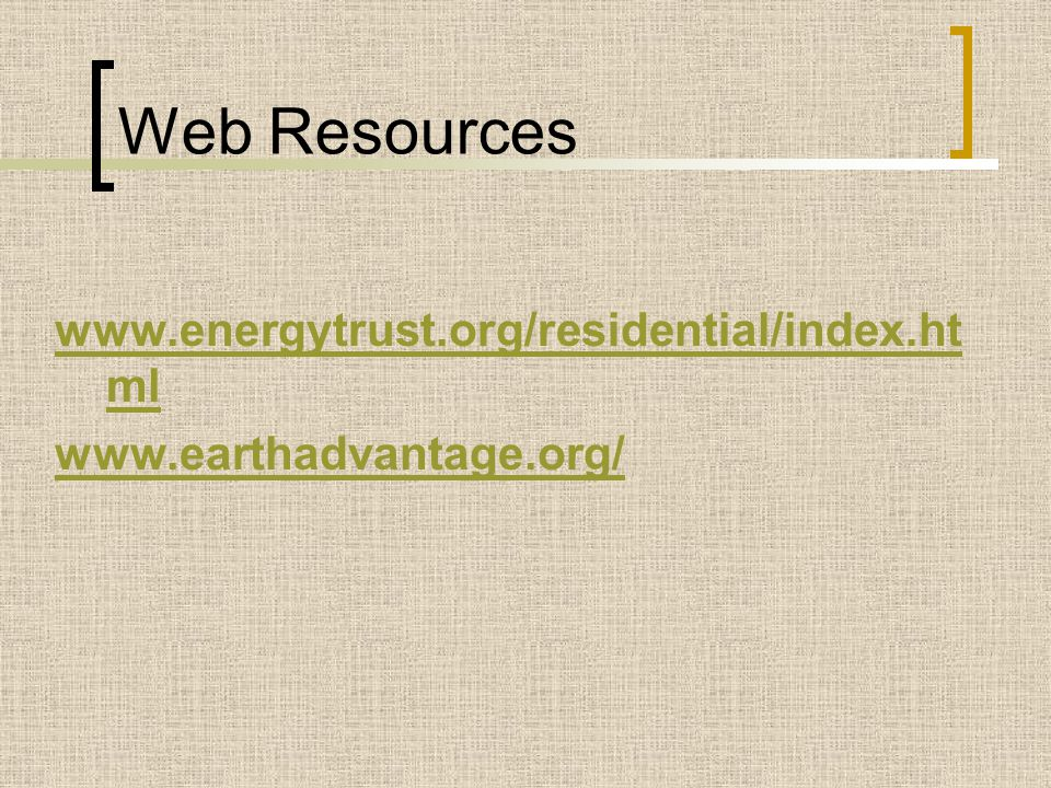Web Resources www.energytrust.org/residential/index.html