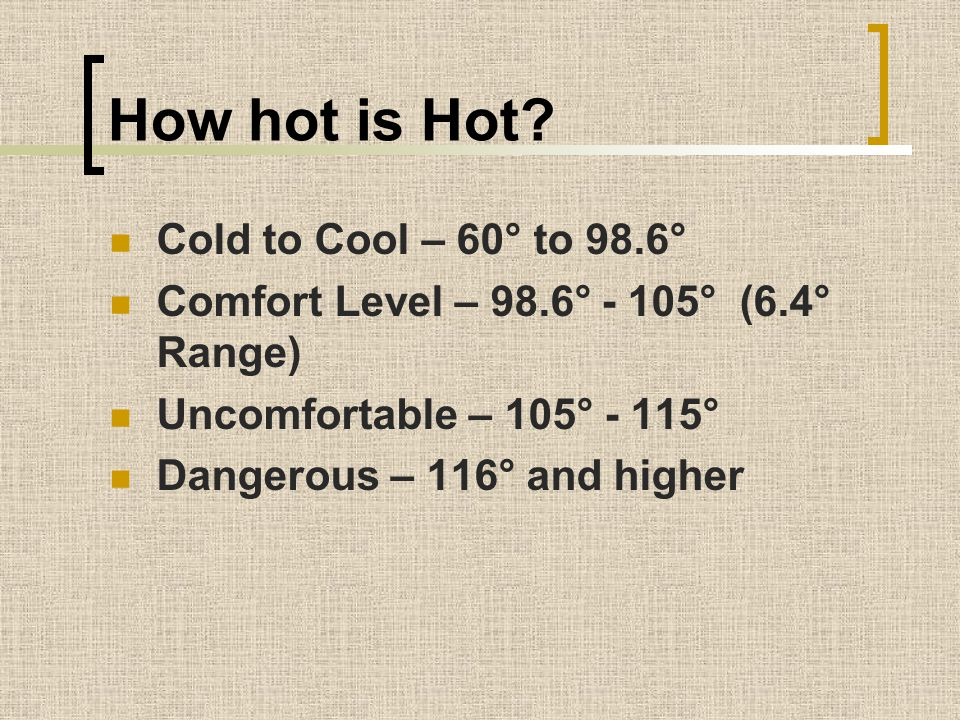 How hot is Hot Cold to Cool – 60° to 98.6°