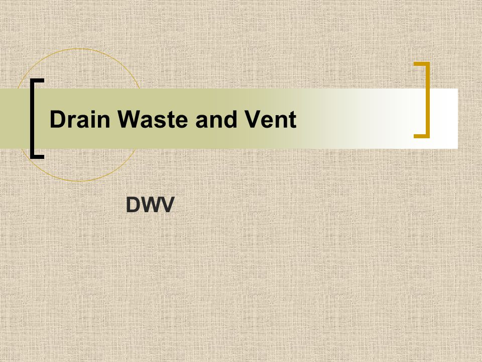 Drain Waste and Vent DWV